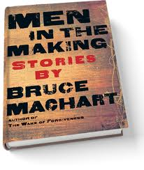Men in The Making: Stories by Bruce Machart
