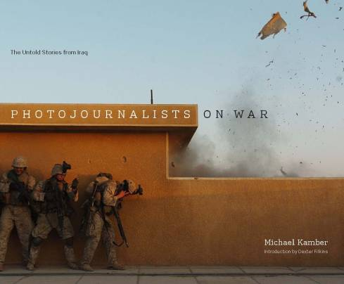 Photojournalists on War- by Michael Kamber