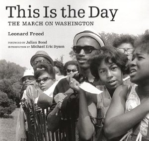 This Is the Day: The March on Washington  by  Leonard Freed