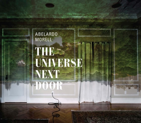 Abelardo Morell: The Universe Next Door by Abelardo Morell, Elizabeth Siegel, Brett Abbott and Paul Martineau