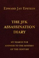 The JFK ASSASSINATION DIARY by Edward Jay Epstein