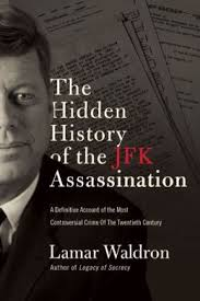 The Hidden History of the JFK Assassination by  by Lamar Waldron