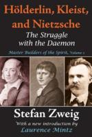 The Struggle with the Daemon: Holderlin, Kleist, and Nietzsche