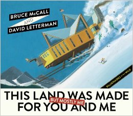 This Land Was Made for You and Me (But Mostly Me): Billionaires in the Wild   by Bruce McCall  , David Letterman