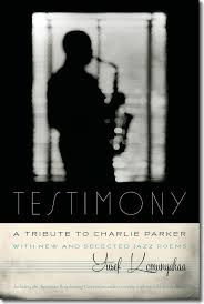 Testimony, A Tribute to Charlie Parker: by Yusef Komunyakaa