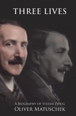Three Lives: A Biography of Stefan Zweig by Oliver Matuschek