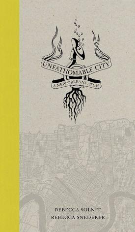 Unfathomable City  by Rebecca Solnit  &  Rebecca Snedeker