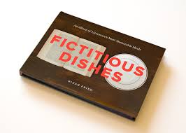 Fictitious Dishes by Dinah Fried