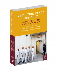 Inside This Place, Not of It: Narratives from Women's Prisons-  edited by Robin Levi and Ayalet Waldman