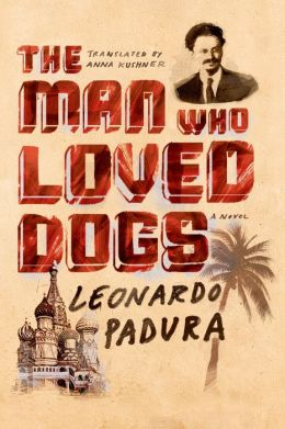 The Man Who  Loved Dogs by Leonardo Padura