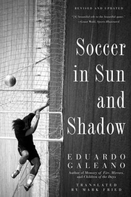 Soccer in Sun And Shadow by Eduardo Galeano