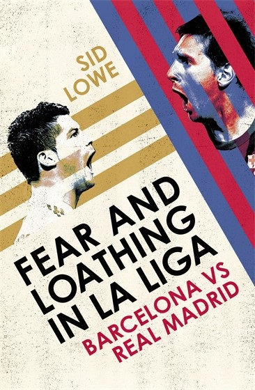 Fear and Loathing in La Liga by Sid Lowe