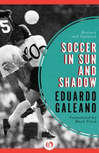 Soccer in the Sun  and Shadow by Eduardo  Galeano