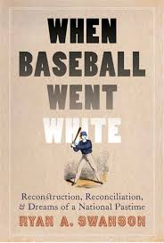 When Baseball Went White by Ryan A. Swanson