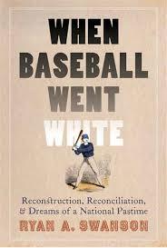 When Baseball Went White by Ryan A. Swanson