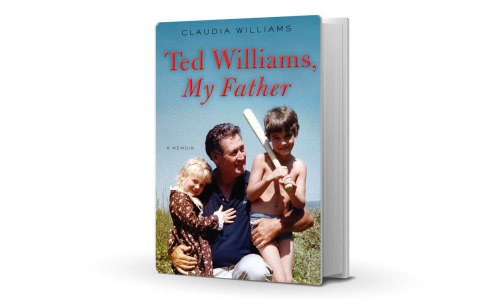 Ted Williams, My Father BY Claudia Williams
