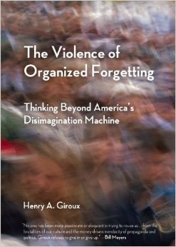 The Violence of Organized Forgetting by Henry Giroux