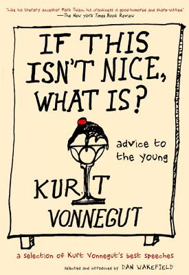 If This Isn't Nice, What Is?  by Kurt Vonnegut and Dan Wakefield