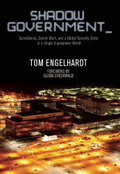 Shadow Government   by Tom Engelhardt and Glenn Greenwald