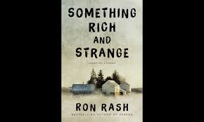 Something Rich and Strange by  Ron Rash