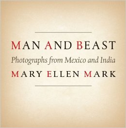 Man and Beast: Photographs from Mexico and India  by Mary Ellen Mark