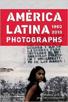American Latina  1960 - 2013: Photographs  by  Alonso Angeles  Espinosa