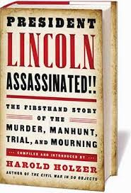 President Lincoln Assassinated!!: The Firsthand Story of the Murder, Manhunt, by Harold Holzer