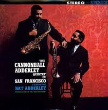 The  Cannonball Adderley Quintet live in San Francisco