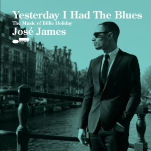 Yesterday I Had the Blues: The Music Of Billie Holiday by José James