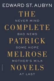 The Complete Patrick Melrose Novels: Never Mind, Bad News, Some Hope, Mother's Milk, and At Last  by Edward St. Aubyn