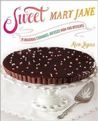 Sweet Mary Jane: 75 Delicious Cannabis-Infused High-End Desserts  by Karin Lazarus