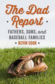 The Dad Report: Fathers, Sons, and Baseball Families  by Kevin Cook