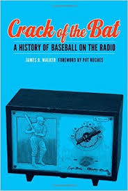 Crack of the Bat: A History of Baseball on the Radio  by James R. Walker