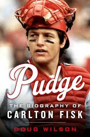 Pudge: The Biography of Carlton Fisk  by Doug Wilson