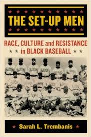 The Set-Up Men: Race, Culture and Resistance in Black Baseball by Sarah Tremblaine