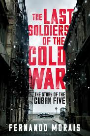 The Last Soldiers of The Cold War   by Fernando Morais