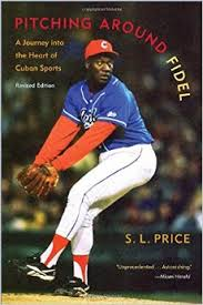 Pitching Around Fidel    by S. L. Price