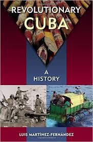 Revolutionary Cuba A History  by Luis Martinez Fernandez