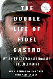 The Double Life of Fidel Castro   by Juan Reinaldo Sanchez