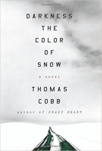 Darkness the Color of Snow: A Novel  by Thomas Cobb