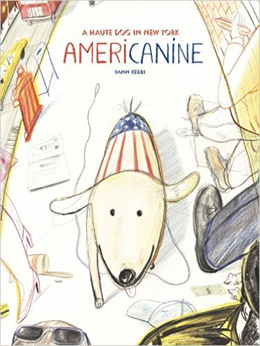 Americanine: A Haute Dog in New York  by Yann Kebbi
