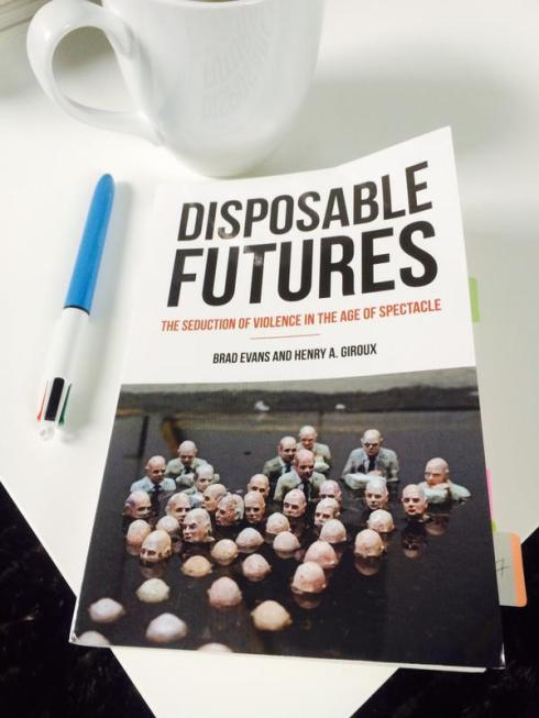 DISPOSABLE  FUTURES by Brad Evans and Henry Giroux