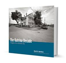 The Katrina Decade: Images of an Altered City by  David G. Spielman