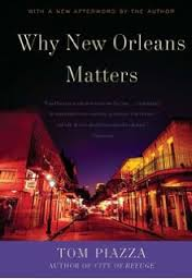 Why New Orleans Matters  by Tom Piazza