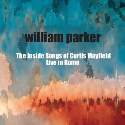 The Inside Songs of Curtis Mayfield/Live in Rome by William Parker