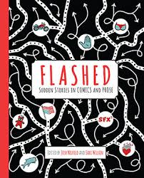Flashed: Sudden Stories in Comics and Prose. Edited by Josh Neufeld and Sari Wilson.