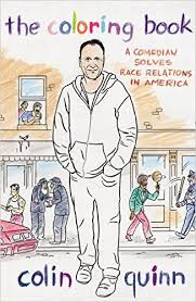 The Coloring Book: A Comedian Solves Race Relations in America by Colin Quinn