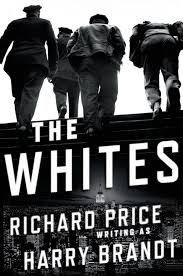 The Whites: A Novel by Richard Price , Harry Brandt