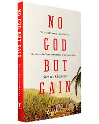 No God But Gain: The Untold Story of Cuban Slavery, the Monroe Doctrine, and the Making of the United States   by Stephen Chambers